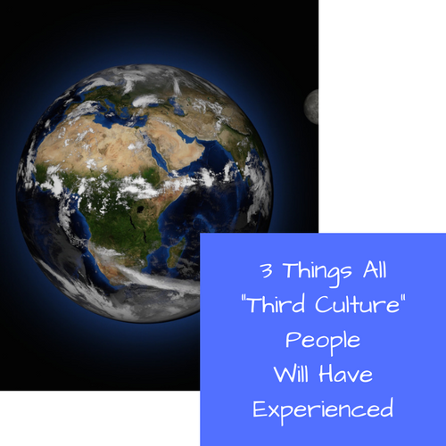 """3 Things All """"Third Culture"""" People Will Have Experienced"""