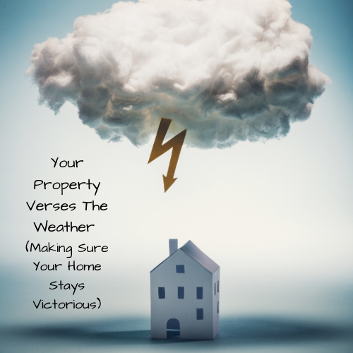 your-property-verses-the-weather-making-sure-your-home-stays-victorious
