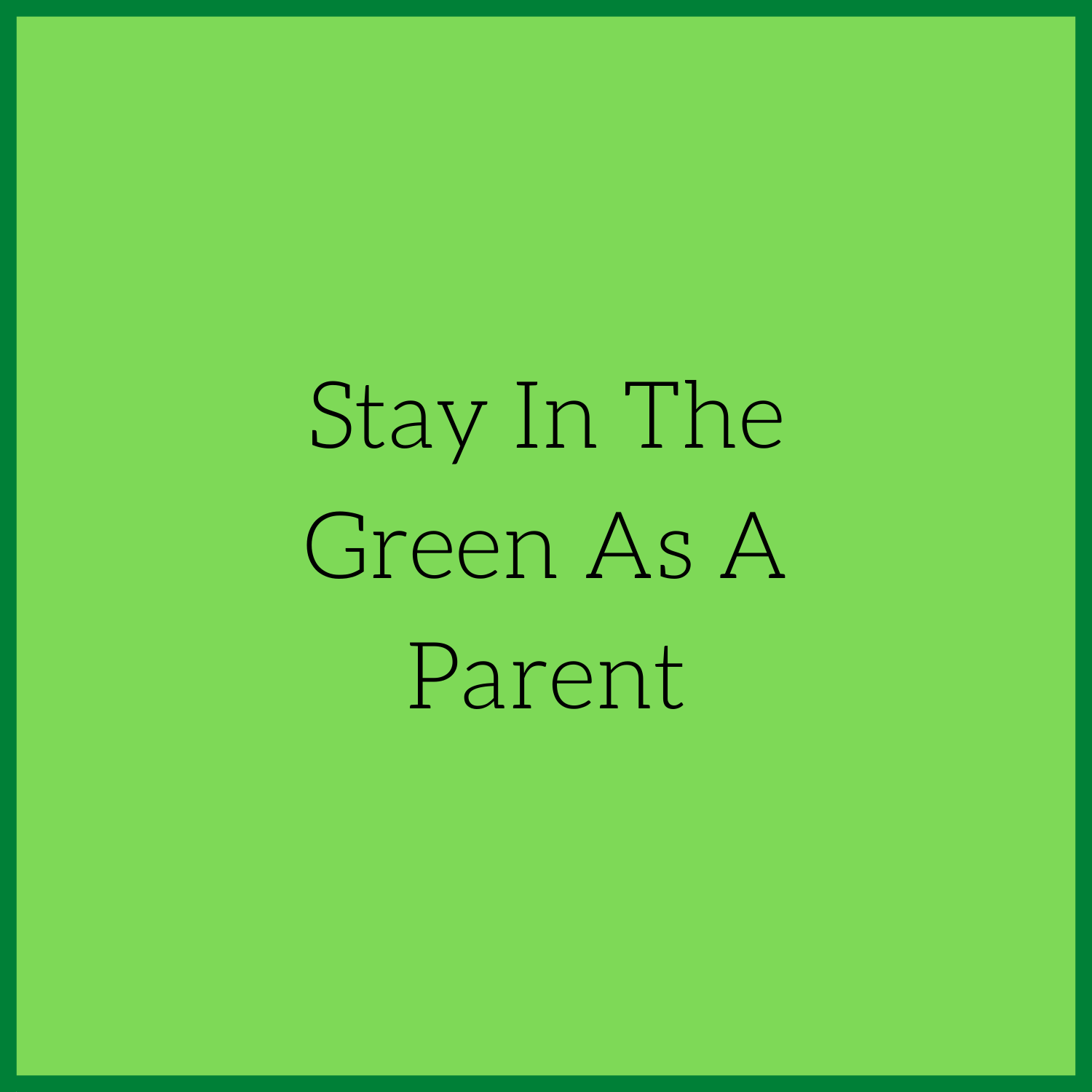 stay-green-parent