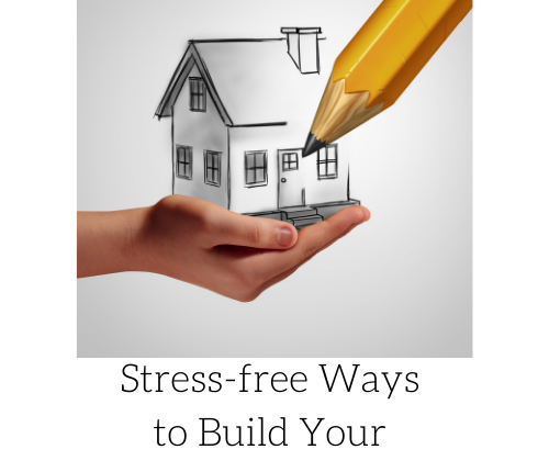 stress-free-ways-to-build-your-dream-home