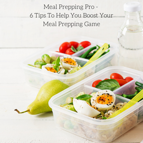 meal-prepping-pro-6-tips-to-help-you-boost-your-meal-prepping-game