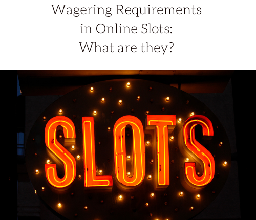 wagering-requirements-in-online-slots-what-are-they-2
