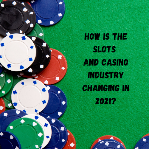 how-is-the-slots-and-casino-industry-changing-in-2021-2