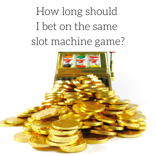 how-long-should-i-bet-on-the-same-slot-machine-game-2