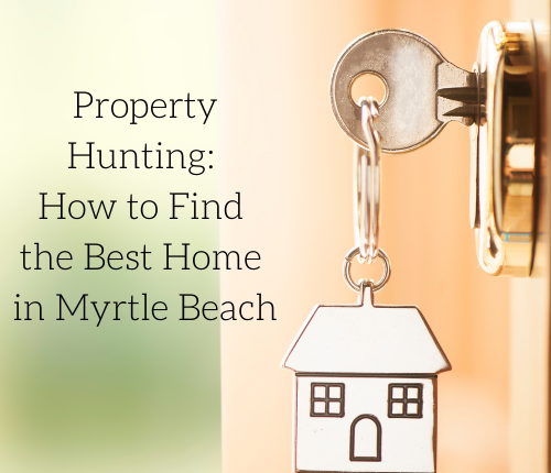 property-hunting-how-to-find-the-best-home-in-myrtle-beach-2