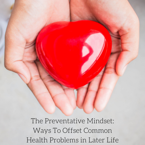 the-preventative-mindset-ways-to-offset-common-health-problems-in-later-life-2